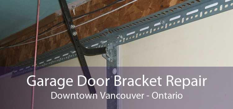 Garage Door Bracket Repair Downtown Vancouver - Ontario