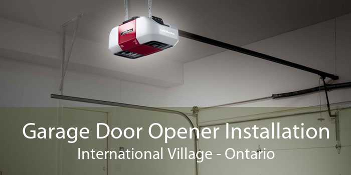 Garage Door Opener Installation International Village - Ontario