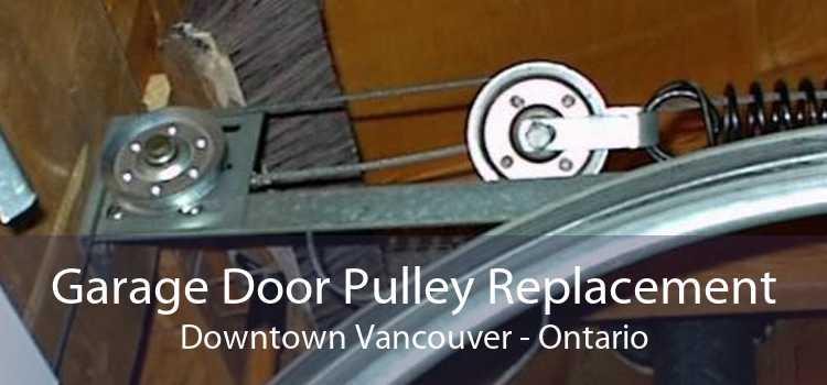 Garage Door Pulley Replacement Downtown Vancouver - Ontario